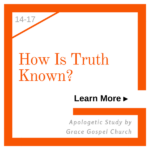 How is Truth Known? Learn more in this apologetic study.