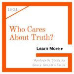 Who Cares About Truth - Apologetic Study