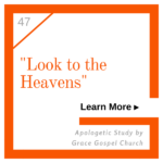 Look to the heavens. Learn more. Apologetic Study.
