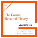 Cosmic Rebound Theory. Learn more. Apologetic Study.