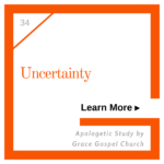 Uncertainty. Learn more. Apologetic Study.