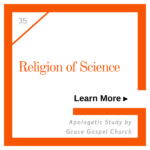 Religion of Science. Learn more. Apologetic Study.