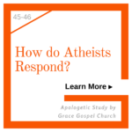 How do Atheists Respond? Learn more. Apologetic Study.