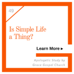 Is Simple Life a Thing? Learn more. Apologetic Study.