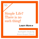 Simple Life? There is no such thing! Learn more. Apologetic Study.